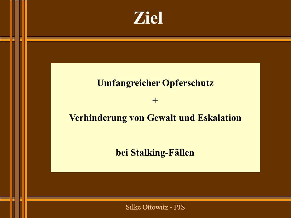 Silke Ottowitz - PJS Ziel Umfangreicher Opferschutz + Verhinderung von Gewalt und Eskalation bei Stalking-Fällen