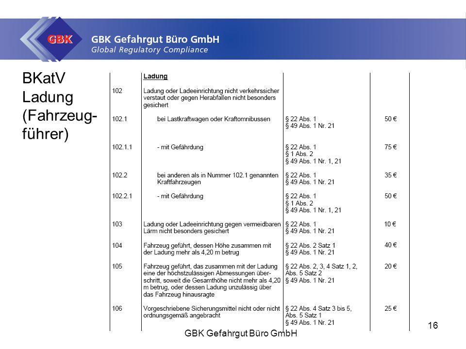 BKatV Ladung (Fahrzeug- führer) GBK Gefahrgut Büro GmbH 16 GBK Gefahrgut Büro GmbH