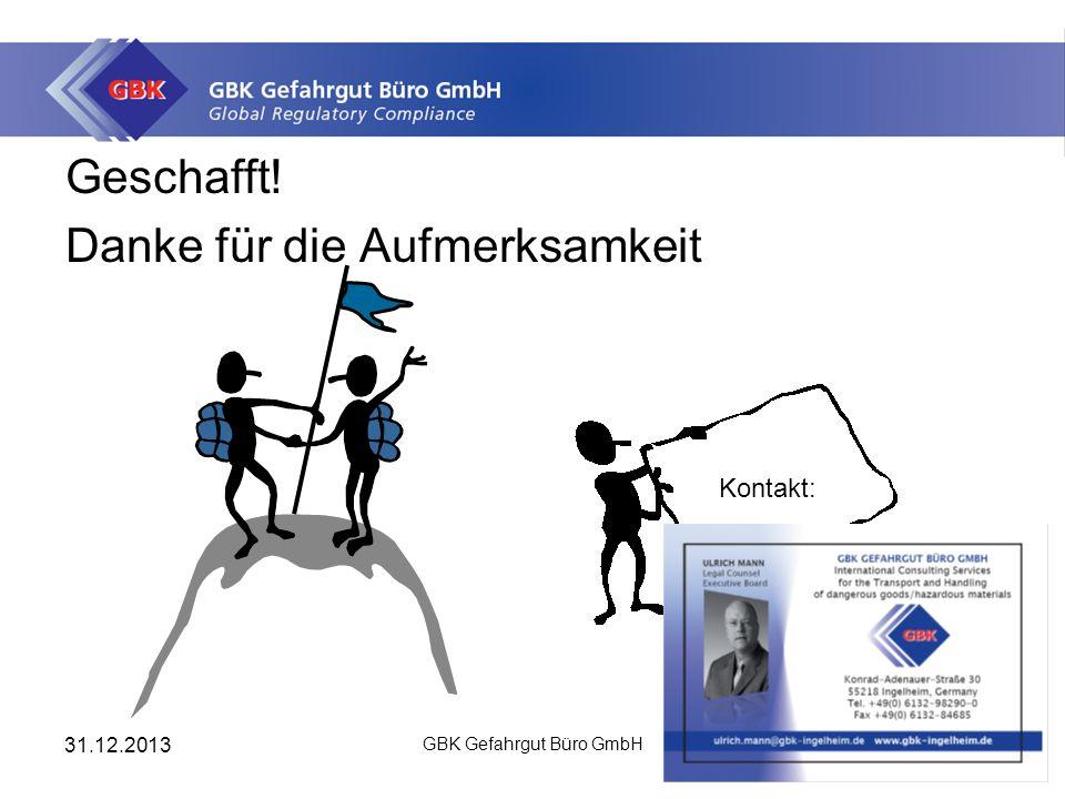31.12.2013 GBK Gefahrgut Büro GmbH 26 Geschafft! Danke für die Aufmerksamkeit Kontakt: