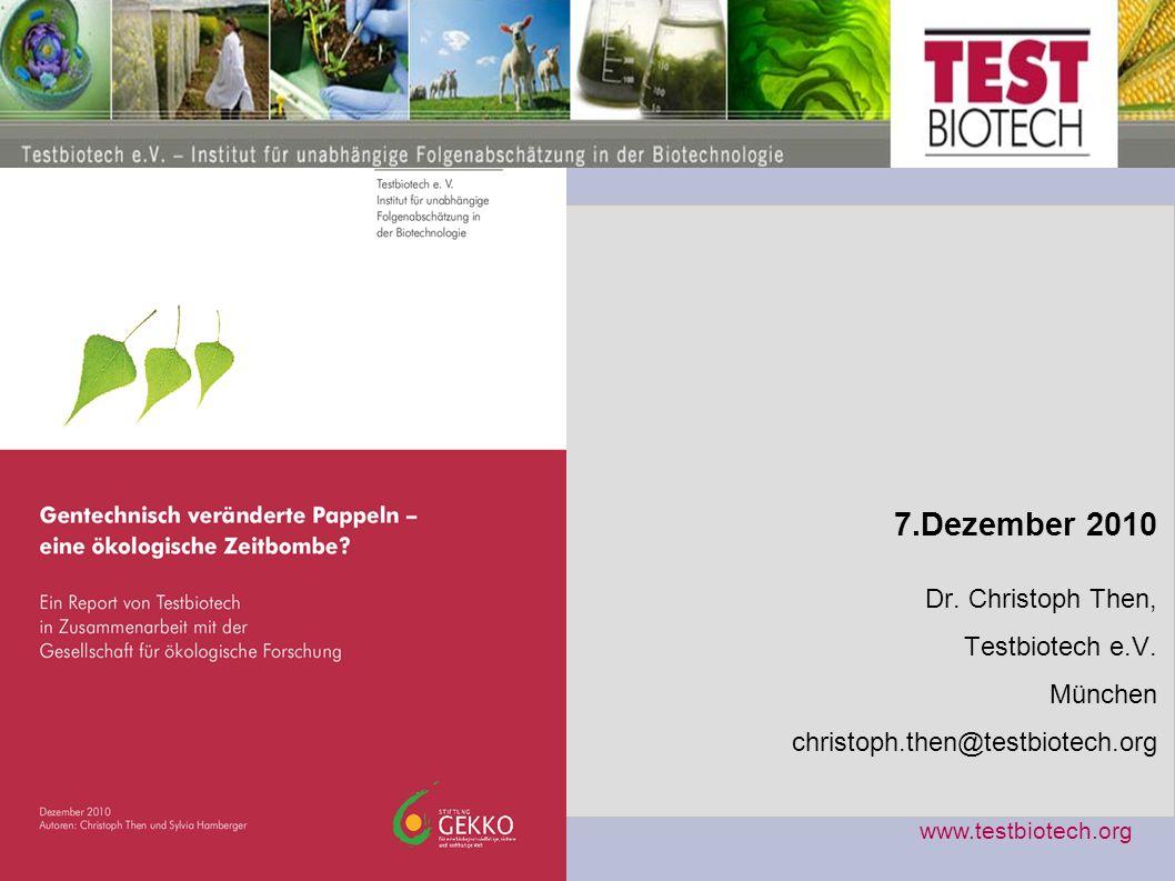 Testbiotech e.V., Institut für unabhängige Folgenabschätzung in der Biotechnologie fördert die unabhängige Forschung untersucht ethische, wirtschaftliche Folgen prüft Risiken für Mensch und Umwelt liefert verlässliche Fakten und Argumente www.testbiotech.org
