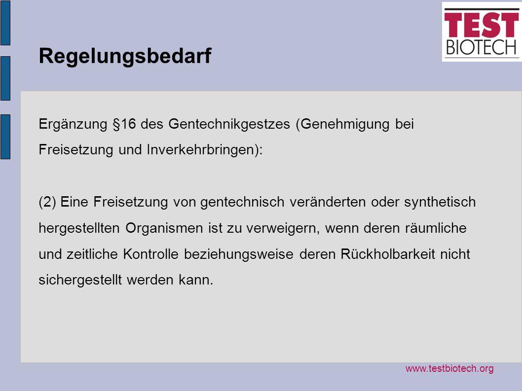 Regelungsbedarf Ergänzung §16 des Gentechnikgestzes (Genehmigung bei Freisetzung und Inverkehrbringen): (2) Eine Freisetzung von gentechnisch veränder