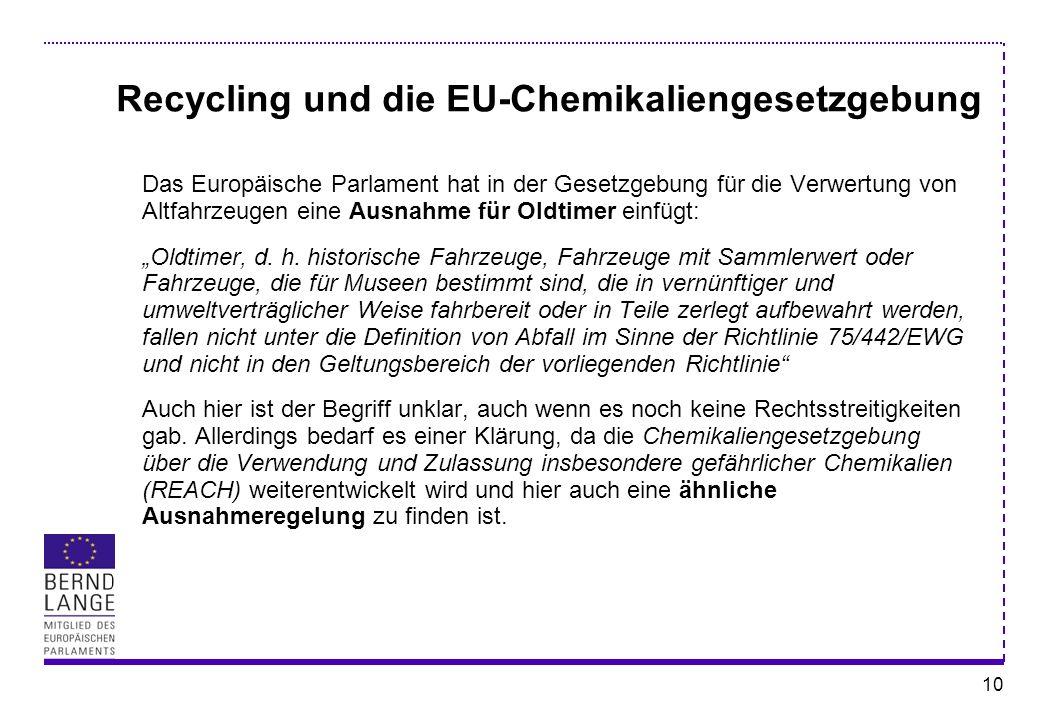 10 Recycling und die EU-Chemikaliengesetzgebung Das Europäische Parlament hat in der Gesetzgebung für die Verwertung von Altfahrzeugen eine Ausnahme f