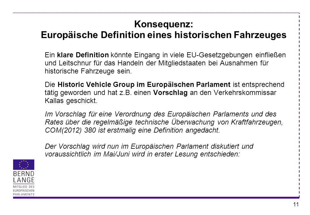 11 Konsequenz: Europäische Definition eines historischen Fahrzeuges Ein klare Definition könnte Eingang in viele EU-Gesetzgebungen einfließen und Leit