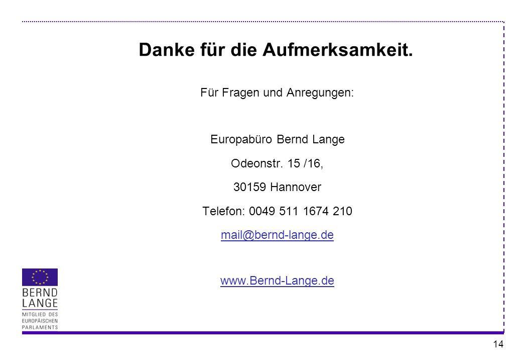 14 Danke für die Aufmerksamkeit. Für Fragen und Anregungen: Europabüro Bernd Lange Odeonstr. 15 /16, 30159 Hannover Telefon: 0049 511 1674 210 mail@be