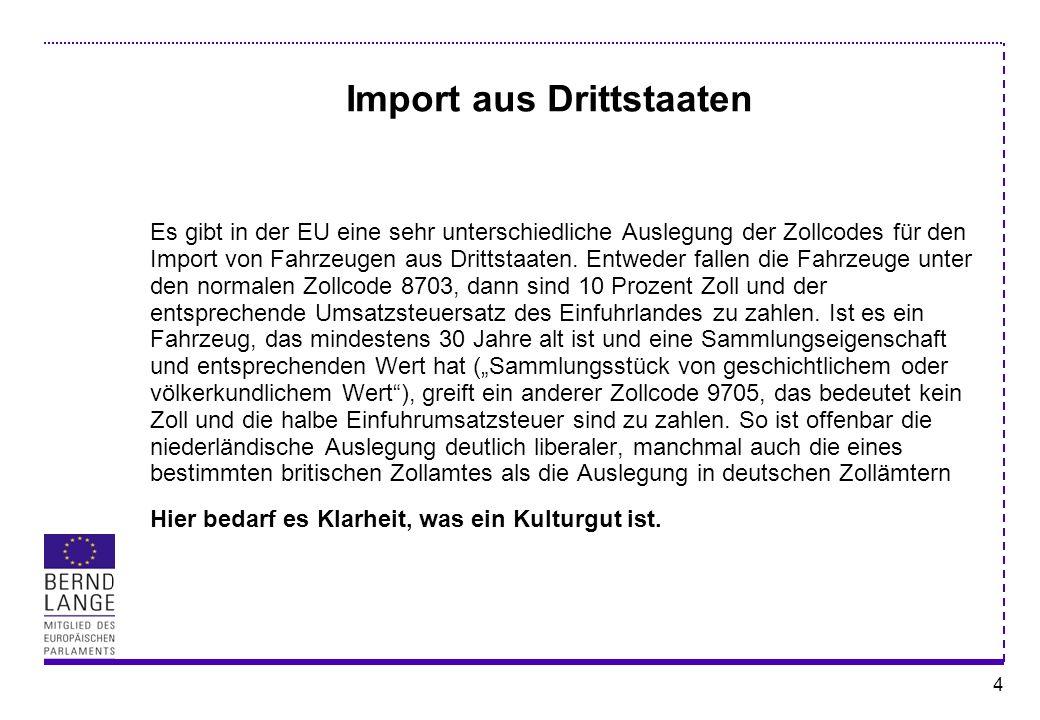 4 Import aus Drittstaaten Es gibt in der EU eine sehr unterschiedliche Auslegung der Zollcodes für den Import von Fahrzeugen aus Drittstaaten. Entwede