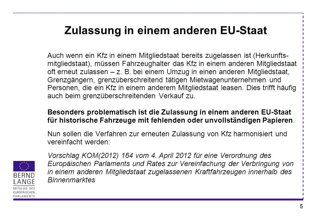 5 Zulassung in einem anderen EU-Staat Auch wenn ein Kfz in einem Mitgliedstaat bereits zugelassen ist (Herkunfts- mitgliedstaat), müssen Fahrzeughalte
