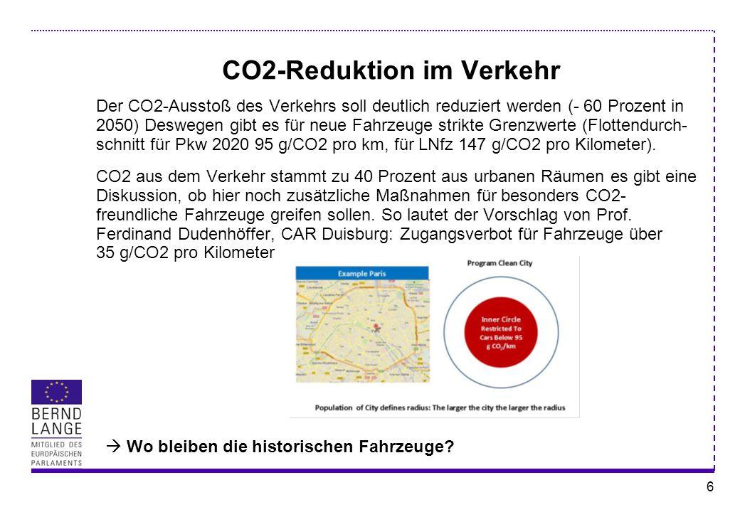 6 CO2-Reduktion im Verkehr Der CO2-Ausstoß des Verkehrs soll deutlich reduziert werden (- 60 Prozent in 2050) Deswegen gibt es für neue Fahrzeuge stri