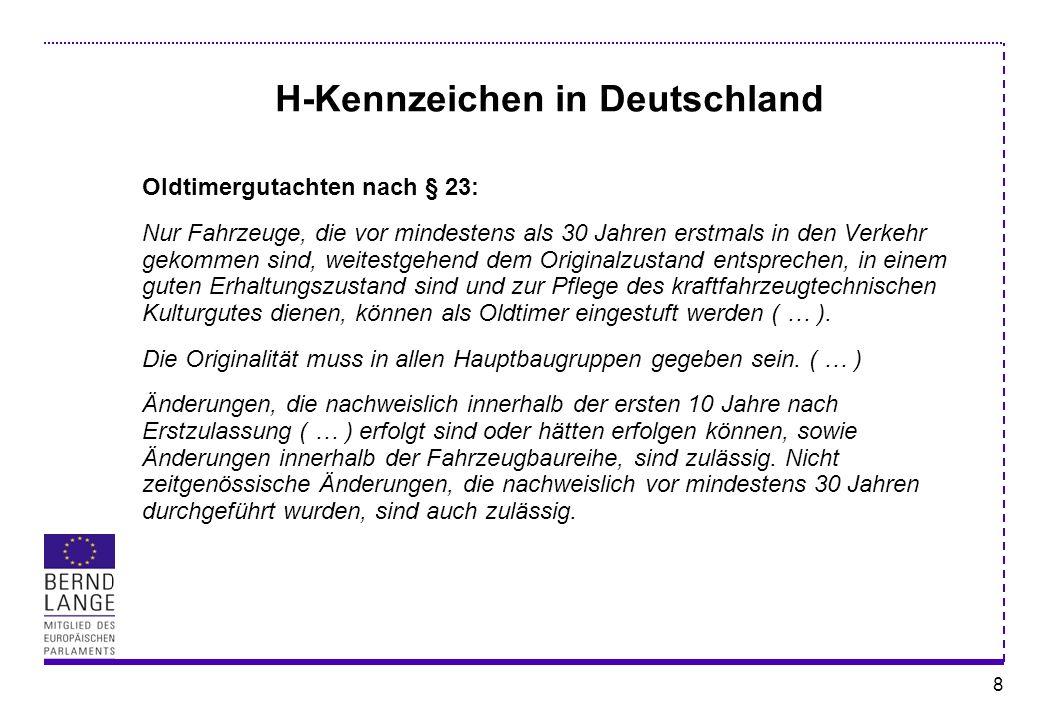 8 H-Kennzeichen in Deutschland Oldtimergutachten nach § 23: Nur Fahrzeuge, die vor mindestens als 30 Jahren erstmals in den Verkehr gekommen sind, wei