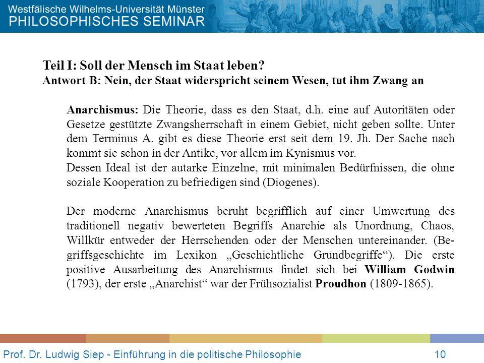 Prof. Dr. Ludwig Siep - Einführung in die politische Philosophie10 Teil I: Soll der Mensch im Staat leben? Antwort B: Nein, der Staat widerspricht sei