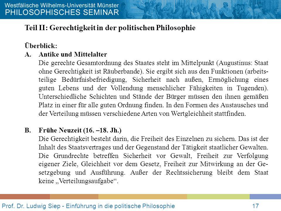 Prof. Dr. Ludwig Siep - Einführung in die politische Philosophie17 Teil II: Gerechtigkeit in der politischen Philosophie Überblick: A. Antike und Mitt