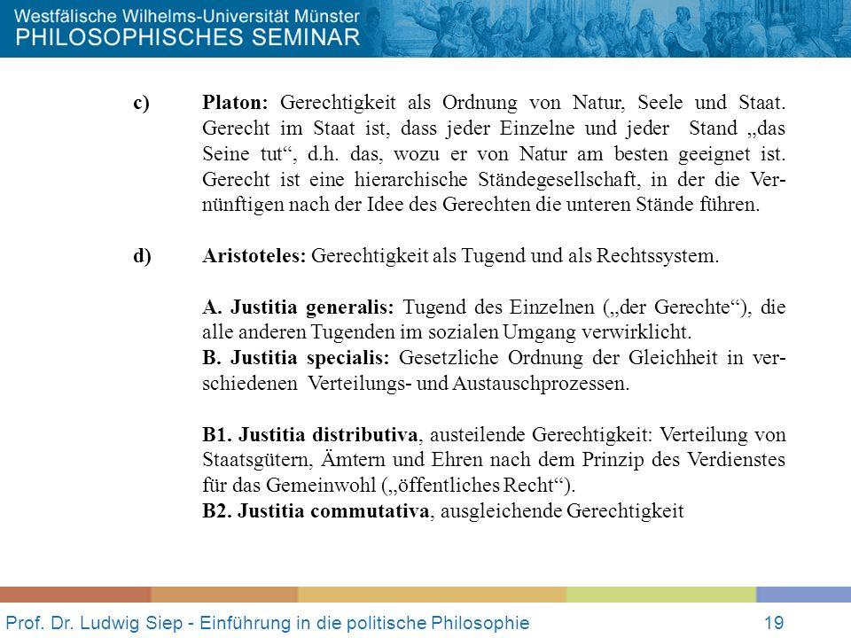 Prof. Dr. Ludwig Siep - Einführung in die politische Philosophie19 c) Platon: Gerechtigkeit als Ordnung von Natur, Seele und Staat. Gerecht im Staat i