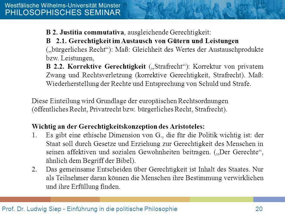 Prof. Dr. Ludwig Siep - Einführung in die politische Philosophie20 B 2. Justitia commutativa, ausgleichende Gerechtigkeit: B 2.1. Gerechtigkeit im Aus