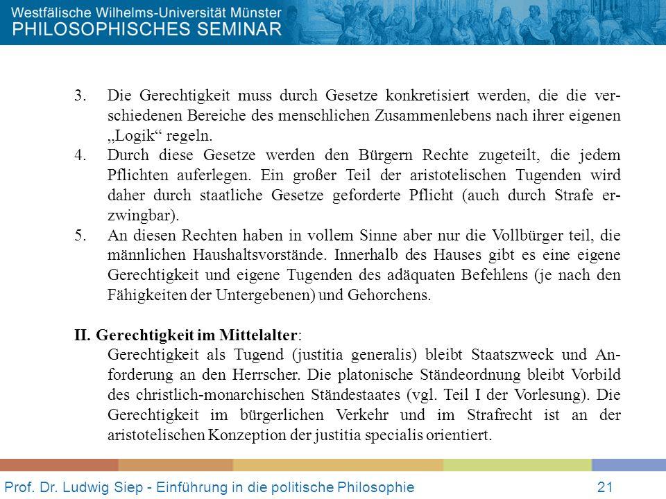 Prof. Dr. Ludwig Siep - Einführung in die politische Philosophie21 3. Die Gerechtigkeit muss durch Gesetze konkretisiert werden, die die ver- schieden