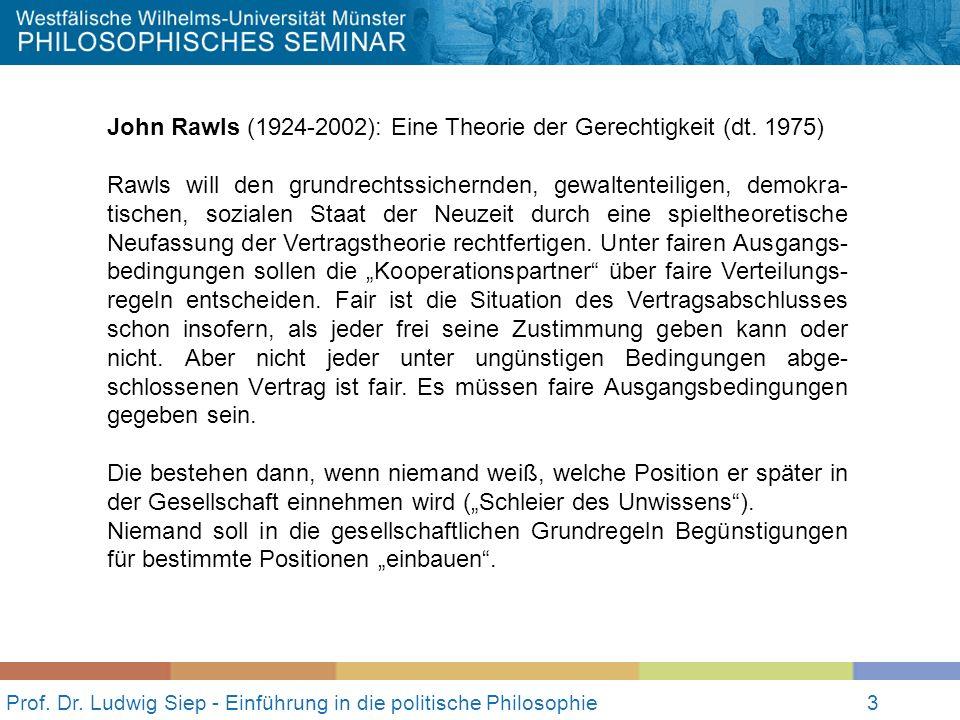 Prof. Dr. Ludwig Siep - Einführung in die politische Philosophie3 John Rawls (1924-2002): Eine Theorie der Gerechtigkeit (dt. 1975) Rawls will den gru