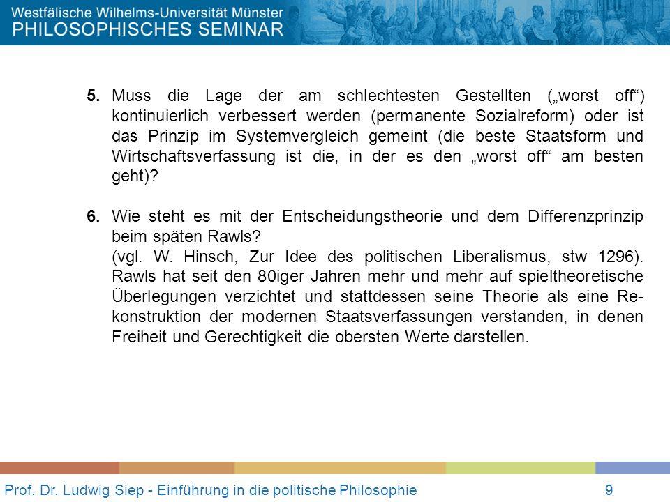 Prof. Dr. Ludwig Siep - Einführung in die politische Philosophie9 5.Muss die Lage der am schlechtesten Gestellten (worst off) kontinuierlich verbesser