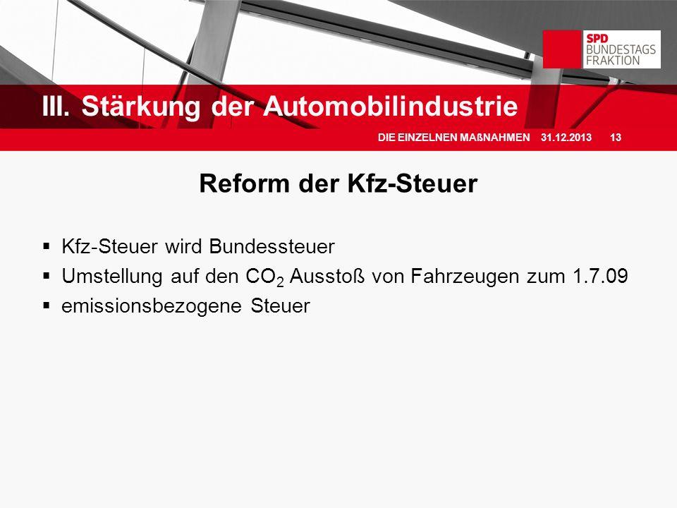 Reform der Kfz-Steuer Kfz-Steuer wird Bundessteuer Umstellung auf den CO 2 Ausstoß von Fahrzeugen zum 1.7.09 emissionsbezogene Steuer III. Stärkung de