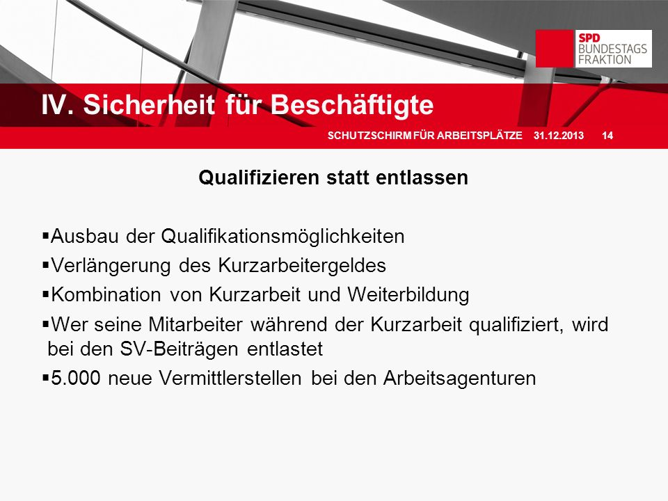 Qualifizieren statt entlassen Ausbau der Qualifikationsmöglichkeiten Verlängerung des Kurzarbeitergeldes Kombination von Kurzarbeit und Weiterbildung