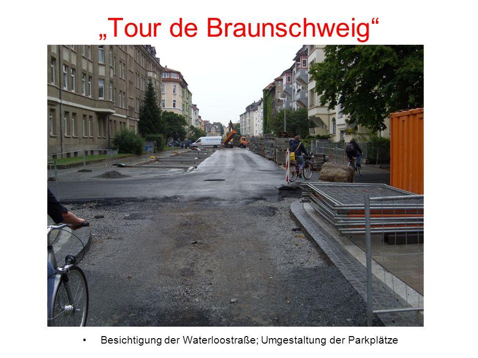 Tour de Braunschweig Besichtigung der Waterloostraße; Umgestaltung der Parkplätze