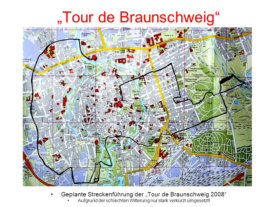 Tour de Braunschweig Geplante Streckenführung der Tour de Braunschweig 2008 Aufgrund der schlechten Witterung nur stark verkürzt umgesetzt!