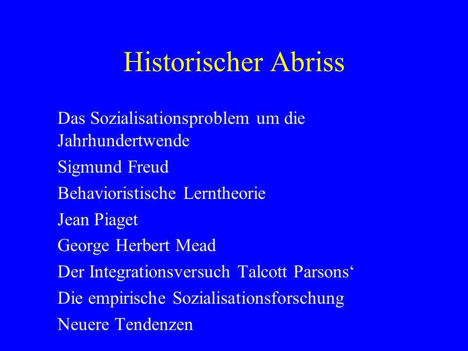 Historischer Abriss Das Sozialisationsproblem um die Jahrhundertwende Sigmund Freud Behavioristische Lerntheorie Jean Piaget George Herbert Mead Der I