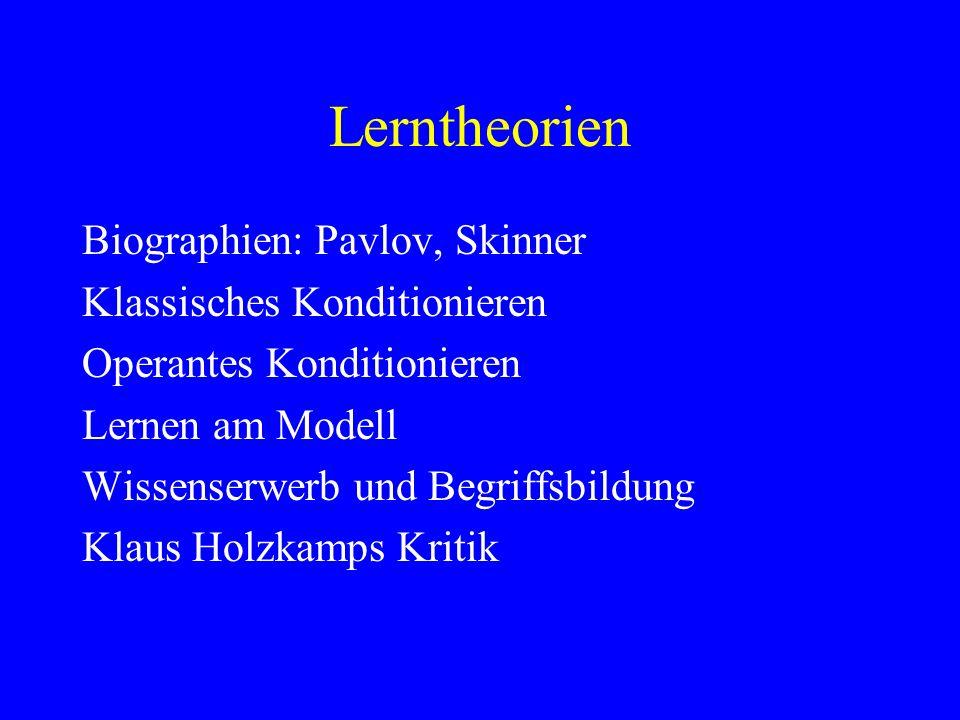 Lerntheorien Biographien: Pavlov, Skinner Klassisches Konditionieren Operantes Konditionieren Lernen am Modell Wissenserwerb und Begriffsbildung Klaus