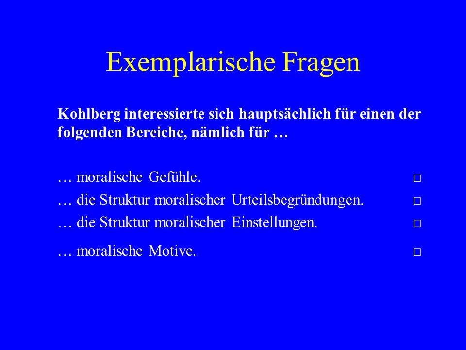 Exemplarische Fragen Kohlberg interessierte sich hauptsächlich für einen der folgenden Bereiche, nämlich für … … moralische Gefühle. … die Struktur mo