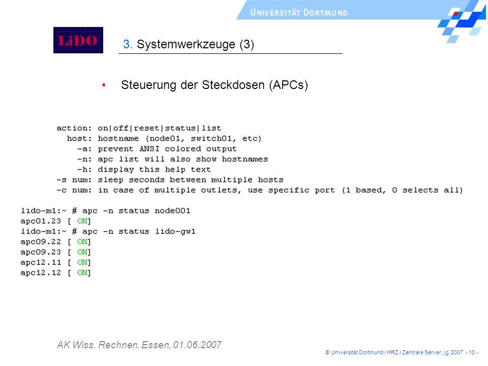 AK Wiss. Rechnen, Essen, 01.06.2007 Steuerung der Steckdosen (APCs) 3. Systemwerkzeuge (3) © Universität Dortmund / HRZ / Zentrale Server, jg, 2007 -