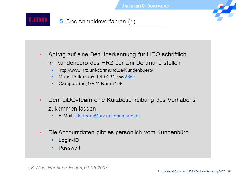 AK Wiss. Rechnen, Essen, 01.06.2007 © Universität Dortmund / HRZ / Zentrale Server, jg, 2007 - 15 - 5. Das Anmeldeverfahren (1) Antrag auf eine Benutz
