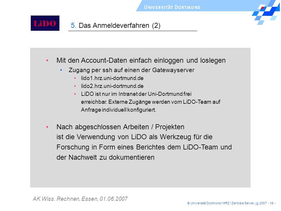 AK Wiss. Rechnen, Essen, 01.06.2007 © Universität Dortmund / HRZ / Zentrale Server, jg, 2007 - 16 - 5. Das Anmeldeverfahren (2) Mit den Account-Daten