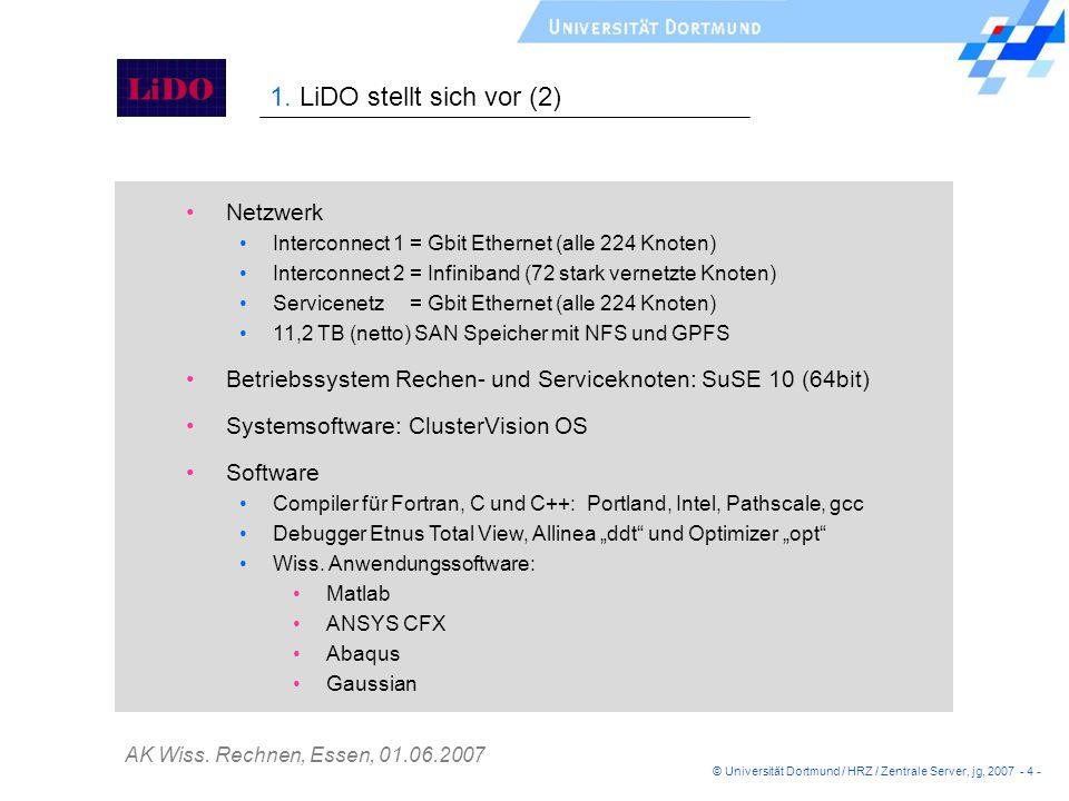 AK Wiss. Rechnen, Essen, 01.06.2007 1. LiDO stellt sich vor (2) Netzwerk Interconnect 1 = Gbit Ethernet (alle 224 Knoten) Interconnect 2 = Infiniband