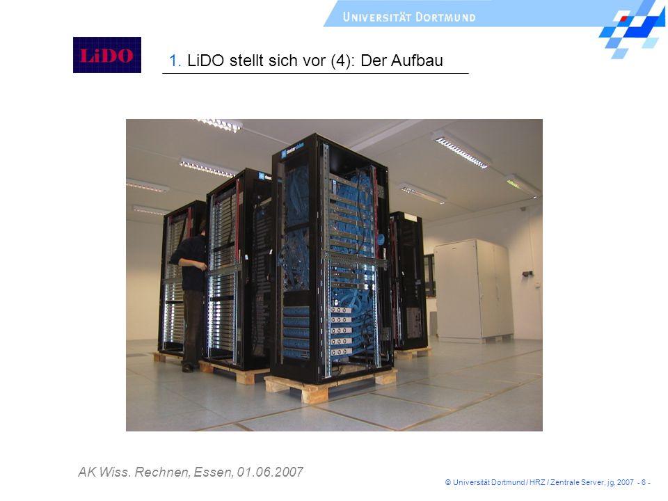 AK Wiss. Rechnen, Essen, 01.06.2007 1. LiDO stellt sich vor (4): Der Aufbau © Universität Dortmund / HRZ / Zentrale Server, jg, 2007 - 6 -