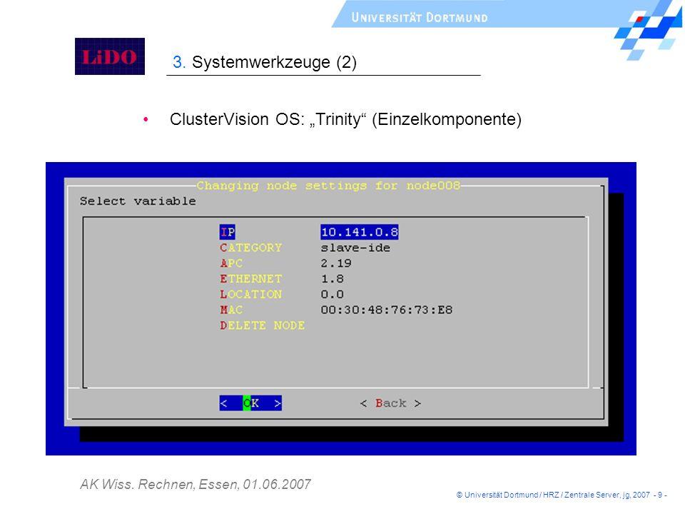 AK Wiss. Rechnen, Essen, 01.06.2007 ClusterVision OS: Trinity (Einzelkomponente) 3. Systemwerkzeuge (2) © Universität Dortmund / HRZ / Zentrale Server