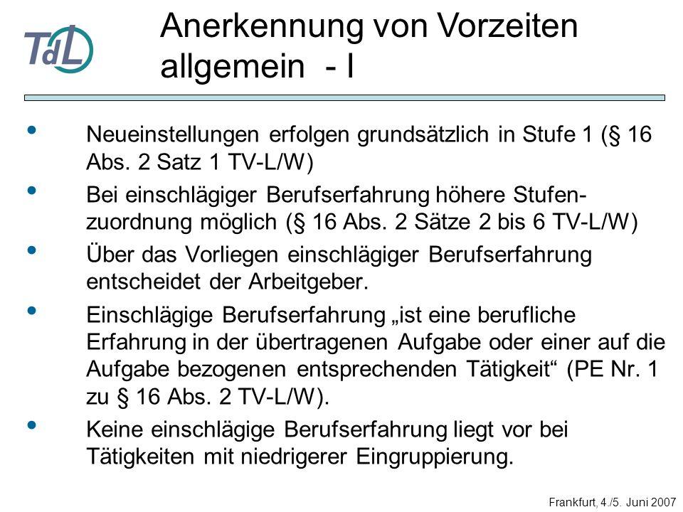 Neueinstellungen erfolgen grundsätzlich in Stufe 1 (§ 16 Abs. 2 Satz 1 TV-L/W) Bei einschlägiger Berufserfahrung höhere Stufen- zuordnung möglich (§ 1
