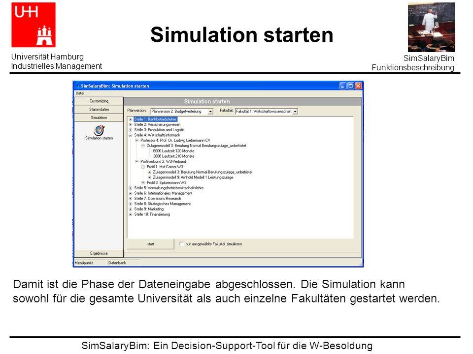 SimSalaryBim: Ein Decision-Support-Tool für die W-Besoldung Universität Hamburg Industrielles Management SimSalaryBim Funktionsbeschreibung Simulation starten Damit ist die Phase der Dateneingabe abgeschlossen.