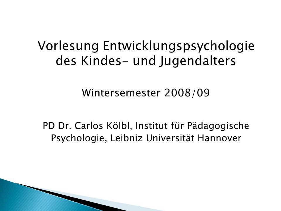 Vorlesung Entwicklungspsychologie des Kindes- und Jugendalters Wintersemester 2008/09 PD Dr. Carlos Kölbl, Institut für Pädagogische Psychologie, Leib