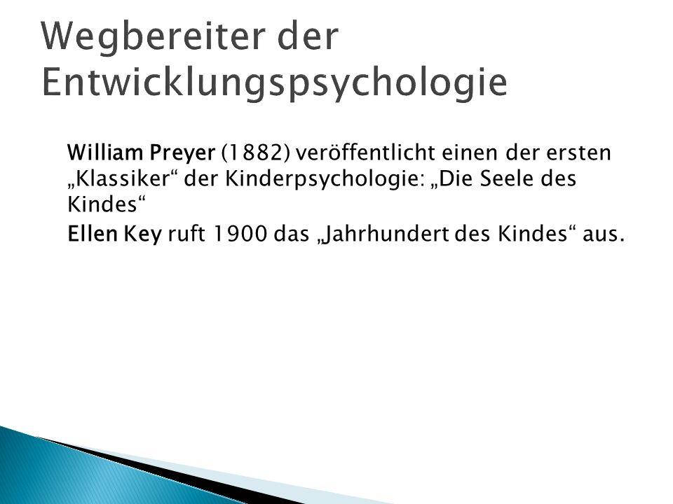 William Preyer (1882) veröffentlicht einen der ersten Klassiker der Kinderpsychologie: Die Seele des Kindes Ellen Key ruft 1900 das Jahrhundert des Ki