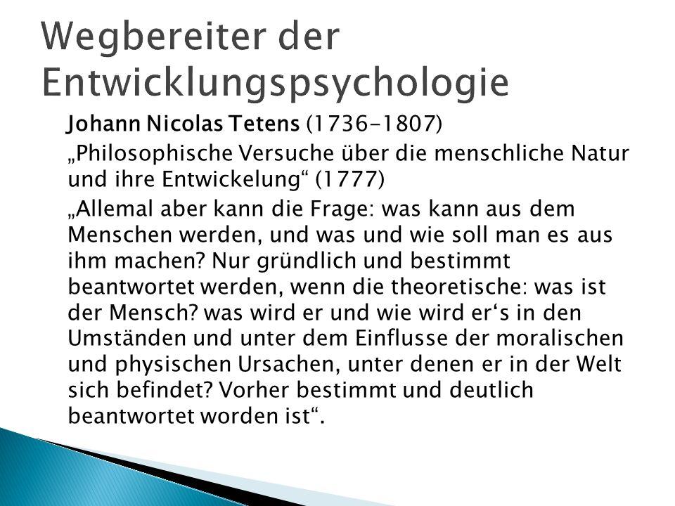 Johann Nicolas Tetens (1736-1807) Philosophische Versuche über die menschliche Natur und ihre Entwickelung (1777) Allemal aber kann die Frage: was kan