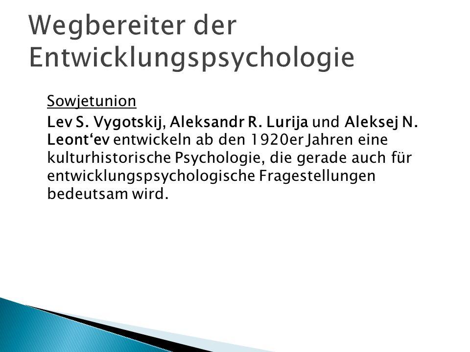 Sowjetunion Lev S. Vygotskij, Aleksandr R. Lurija und Aleksej N. Leontev entwickeln ab den 1920er Jahren eine kulturhistorische Psychologie, die gerad