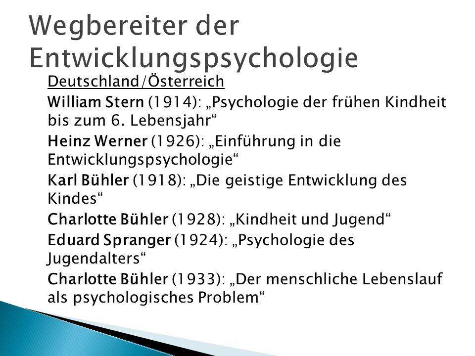 Deutschland/Österreich William Stern (1914): Psychologie der frühen Kindheit bis zum 6. Lebensjahr Heinz Werner (1926): Einführung in die Entwicklungs