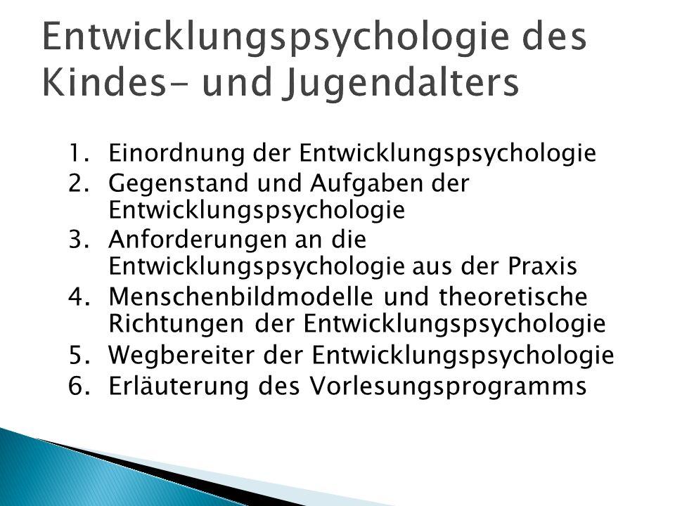 1.Einordnung der Entwicklungspsychologie 2.Gegenstand und Aufgaben der Entwicklungspsychologie 3. Anforderungen an die Entwicklungspsychologie aus der