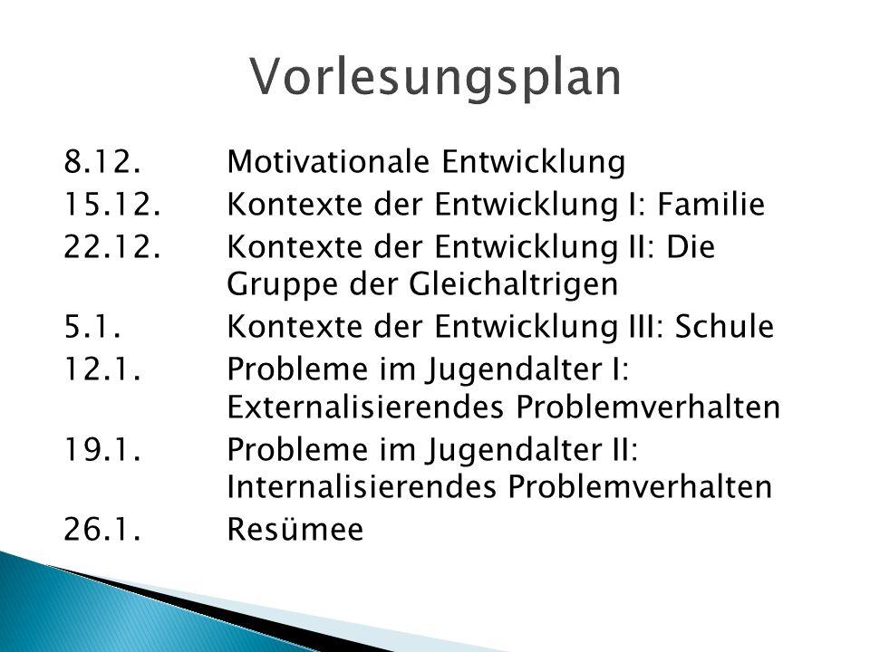 8.12.Motivationale Entwicklung 15.12.Kontexte der Entwicklung I: Familie 22.12.Kontexte der Entwicklung II: Die Gruppe der Gleichaltrigen 5.1.Kontexte