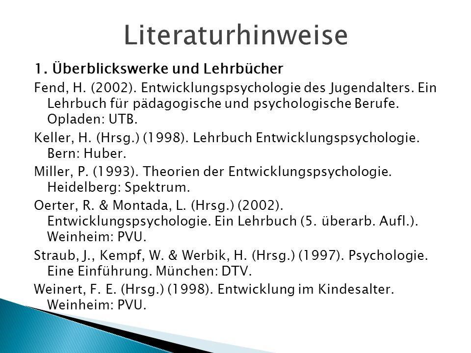1. Überblickswerke und Lehrbücher Fend, H. (2002). Entwicklungspsychologie des Jugendalters. Ein Lehrbuch für pädagogische und psychologische Berufe.