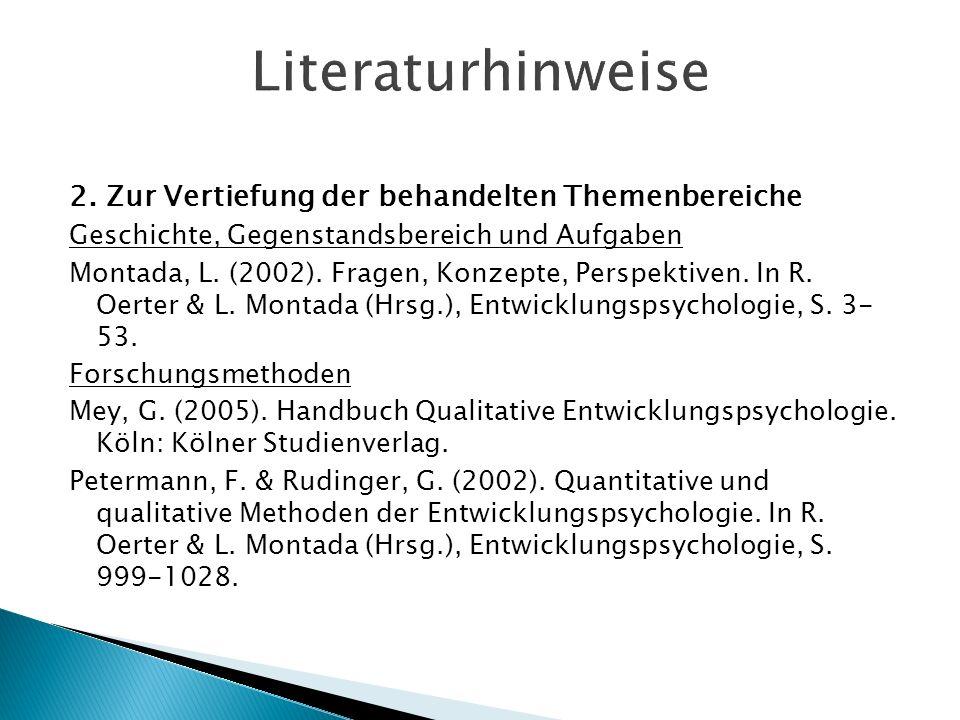 2. Zur Vertiefung der behandelten Themenbereiche Geschichte, Gegenstandsbereich und Aufgaben Montada, L. (2002). Fragen, Konzepte, Perspektiven. In R.