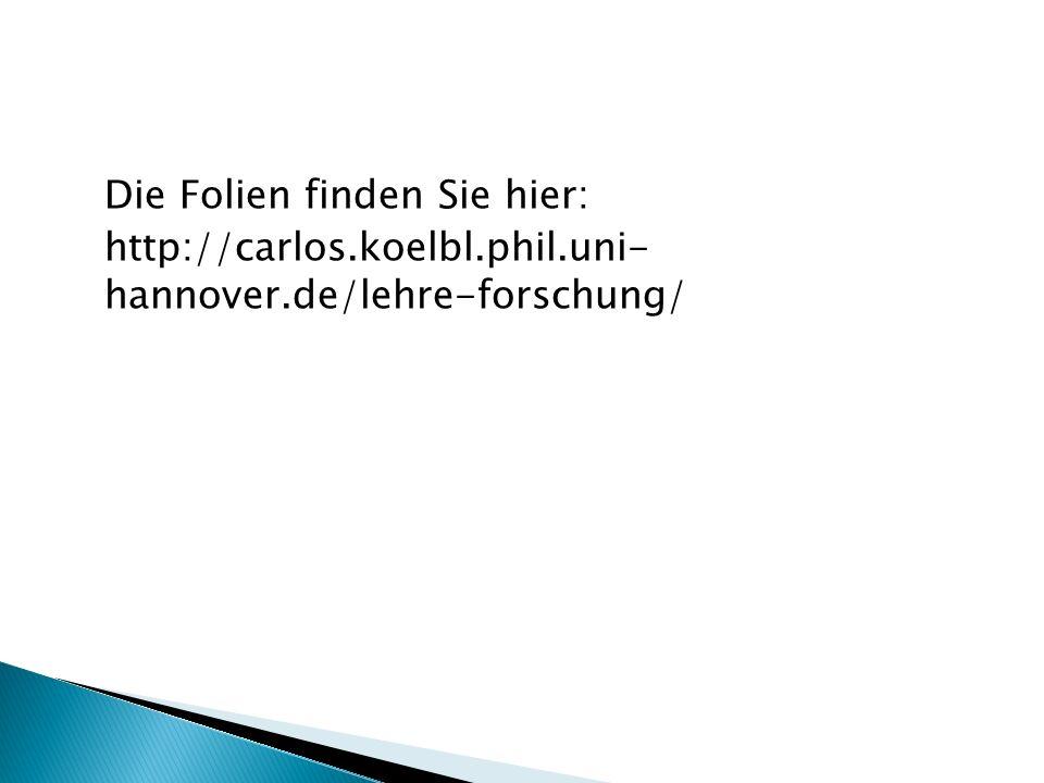 Die Folien finden Sie hier: http://carlos.koelbl.phil.uni- hannover.de/lehre-forschung/