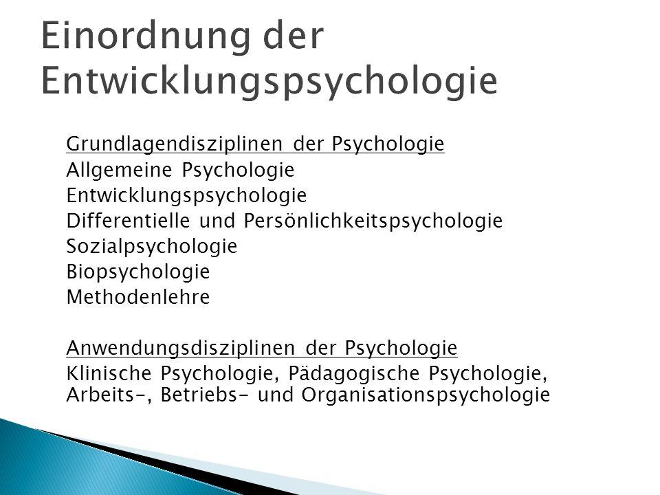 Grundlagendisziplinen der Psychologie Allgemeine Psychologie Entwicklungspsychologie Differentielle und Persönlichkeitspsychologie Sozialpsychologie B