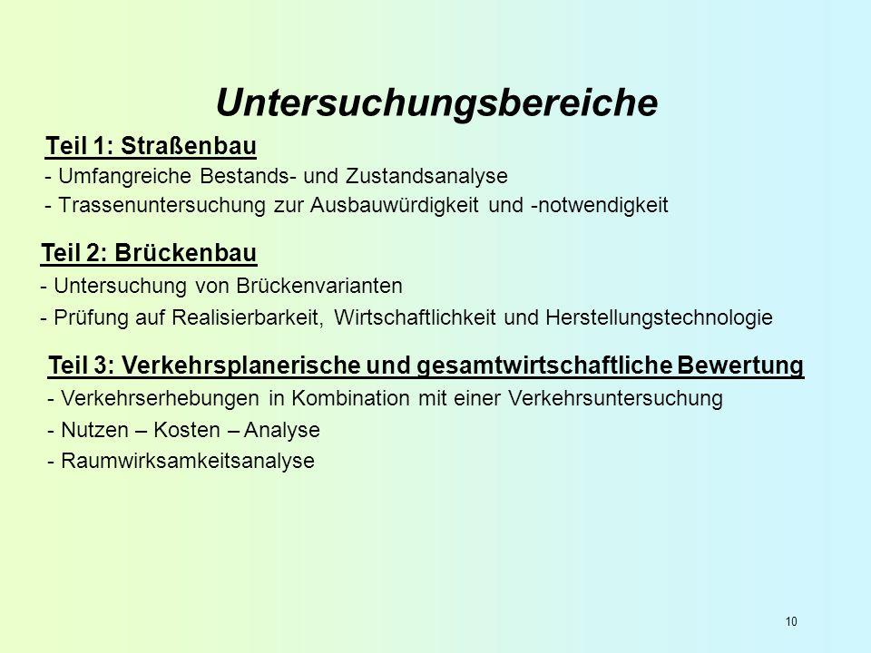 10 Teil 1: Straßenbau - Umfangreiche Bestands- und Zustandsanalyse - Trassenuntersuchung zur Ausbauwürdigkeit und -notwendigkeit Untersuchungsbereiche