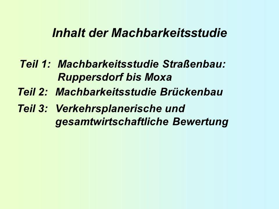 Inhalt der Machbarkeitsstudie Teil 1:Machbarkeitsstudie Straßenbau: Ruppersdorf bis Moxa Teil 2:Machbarkeitsstudie Brückenbau Teil 3:Verkehrsplanerisc