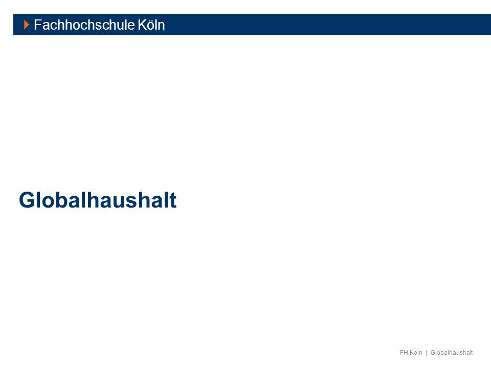 FH Köln | Globalhaushalt Globalhaushalt Fachhochschule Köln