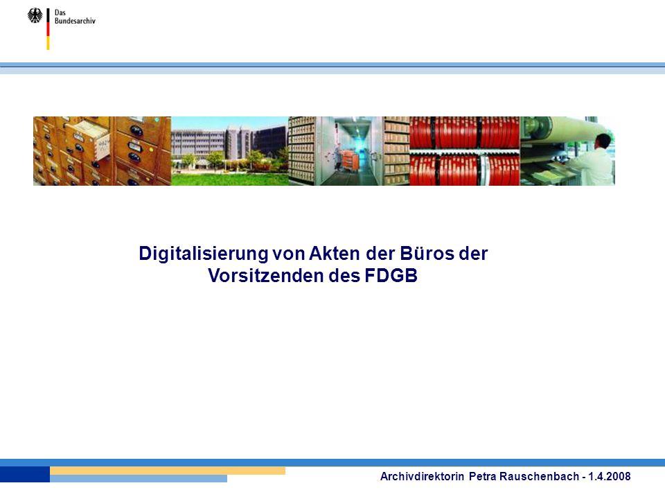 Digitalisierung von Akten der Büros der Vorsitzenden des FDGB Archivdirektorin Petra Rauschenbach - 1.4.2008