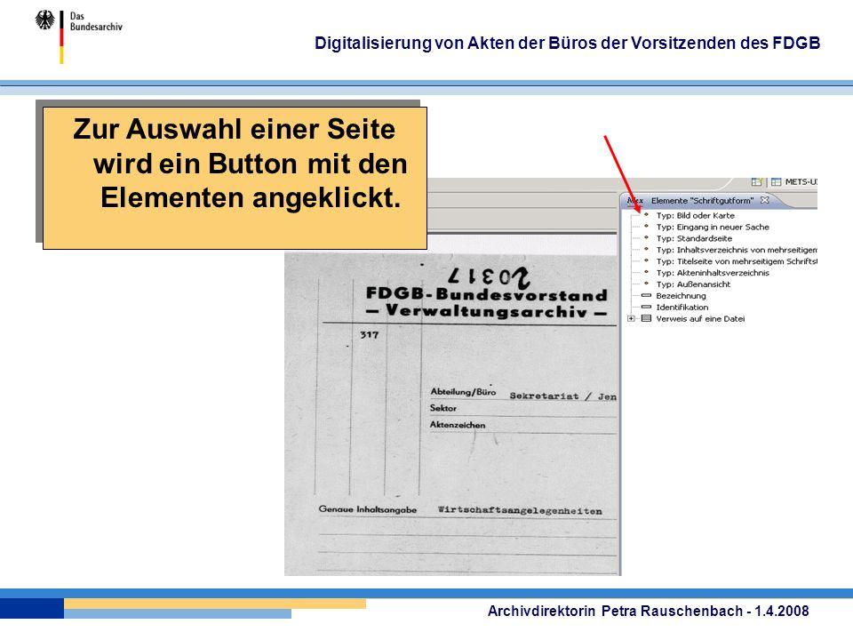 Archivdirektorin Petra Rauschenbach - 1.4.2008 Digitalisierung von Akten der Büros der Vorsitzenden des FDGB Zur Auswahl einer Seite wird ein Button mit den Elementen angeklickt.